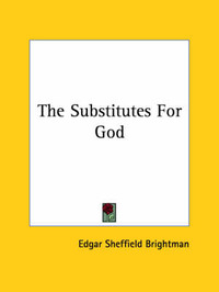 The Substitutes for God by Edgar Sheffield Brightman
