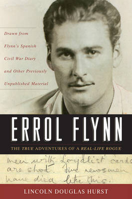 Errol Flynn: The True Adventures of a Real-life Rogue by Lincoln Douglas Hurst image