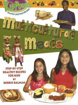 Multicultural Meals: Step-by-Step Healthy Recipes for Kids by Bobbie Kalman
