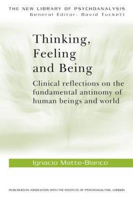 Thinking, Feeling, and Being by Ignacio Matte Blanco