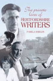 The Private Lives of Hertfordshire Writers by Pamela Shields image