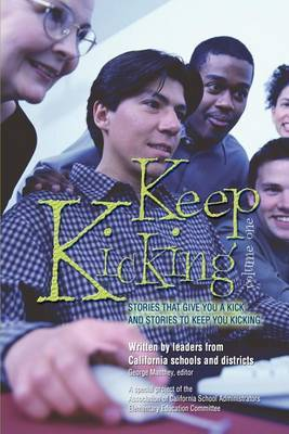 Keep Kicking, Volume 1: Stories That Give You a Kick and Stories to Keep You Kicking by Association of Californi Administrators image