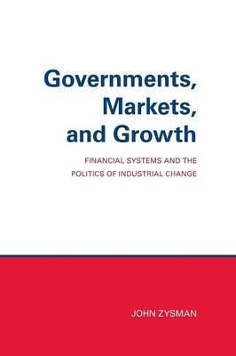 Governments, Markets and Growth by John Zysman