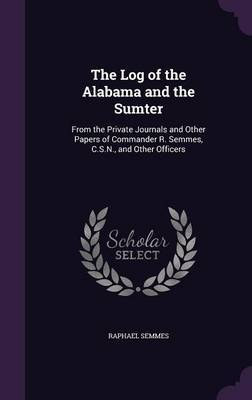 The Log of the Alabama and the Sumter by Raphael Semmes image