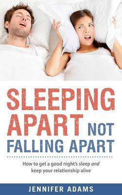 Sleeping Apart, Not Falling Apart by Jennifer Adams