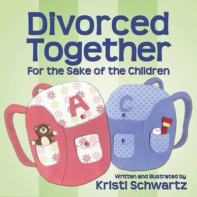 Divorced Together for the Sake of the Children by Kristi Schwartz image
