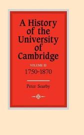 A History of the University of Cambridge: Volume 3, 1750-1870 by Peter Searby image