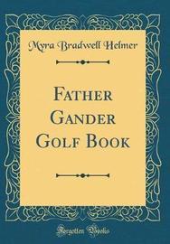 Father Gander Golf Book (Classic Reprint) by Myra Bradwell Helmer image
