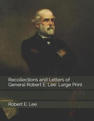 Recollections and Letters of General Robert E. Lee by Robert E Lee image