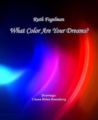 What Color Are Your Dreams by Ruth Fogelman