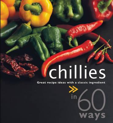 Chillies in 60 Ways: Great Recipe Ideas with a Classic Ingredient by Sylvy Soh image
