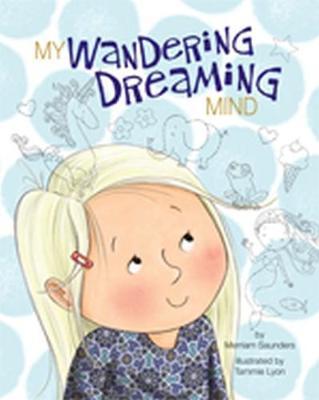 My Wandering Dreaming Mind by Merriam Sarcia Saunders