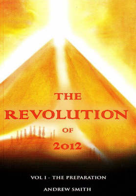 The Revolution of 2012 by Andrew Smith image