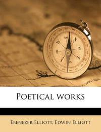 Poetical Works Volume 1 by Ebenezer Elliott