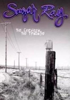 Sugar Ray: No Cerveza, No Trabaja on DVD