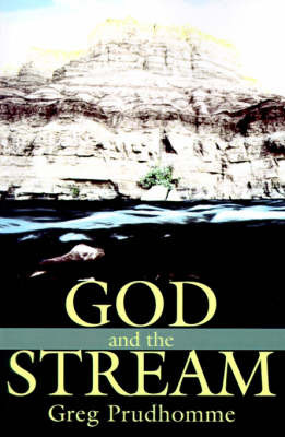 God and the Stream by Greg Prudhomme