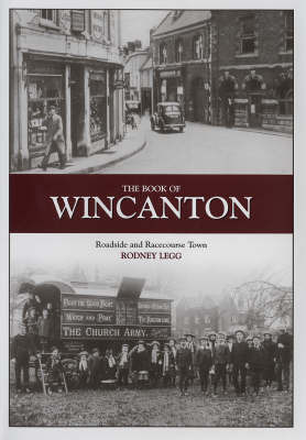 The Book of Wincanton: Roadside and Racecourse Town by Rodney Legg