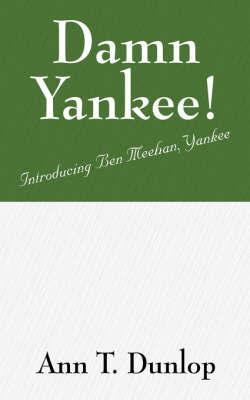 Damn Yankee! by Ann T Dunlop