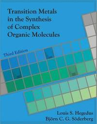 Transition Metals in the Synthesis of Complex Organic Molecules, 3rd edition by Louis S. Hegedus