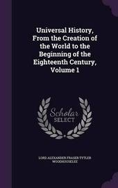 Universal History, from the Creation of the World to the Beginning of the Eighteenth Century, Volume 1 by Lord Alexander Fraser Tytl Woodhouselee image