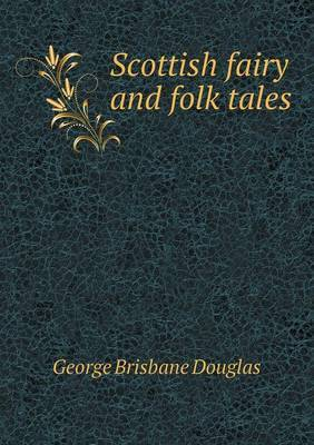 Scottish Fairy and Folk Tales by George Brisbane Douglas