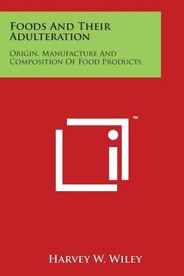 Foods and Their Adulteration: Origin, Manufacture and Composition of Food Products by Harvey W Wiley image