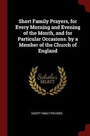 Short Family Prayers, for Every Morning and Evening of the Month, and for Particular Occasions. by a Member of the Church of England by Short Family Prayers image