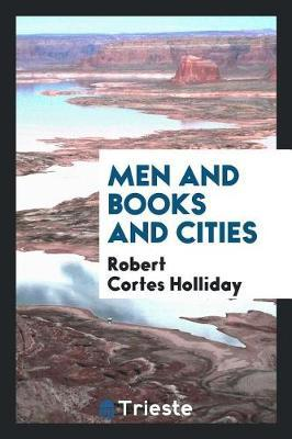 Men and Books and Cities by Robert Cortes Holliday image