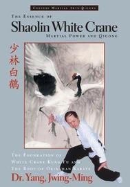 The Essence of Shaolin White Crane by Jwing Ming Yang