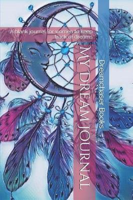 My Dream Journal by Dreamchaser Books