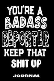 You're A Badass Reporter Keep That Shit Up by Jobs Novelty Books