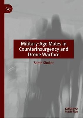 Military-Age Males in Counterinsurgency and Drone Warfare by Sarah Shoker
