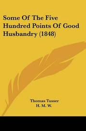 Some Of The Five Hundred Points Of Good Husbandry (1848) by Thomas Tusser image