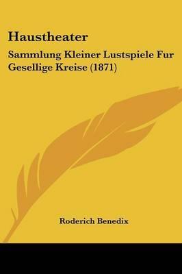 Haustheater: Sammlung Kleiner Lustspiele Fur Gesellige Kreise (1871) by Roderich Benedix image