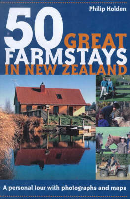 50 Great Farmstays in New Zealand by Philip Holden
