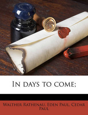 In Days to Come; by Walther Rathenau