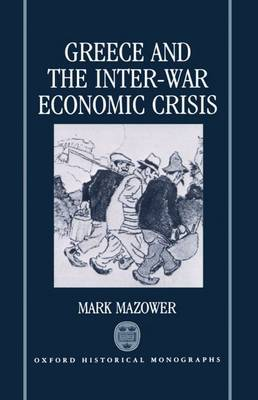 Greece and the Inter-War Economic Crisis by Mark Mazower