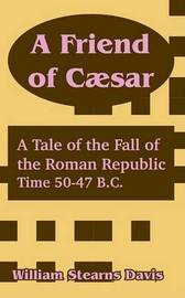 A Friend of C]sar: A Tale of the Fall of the Roman Republic by William Stearns Davis image