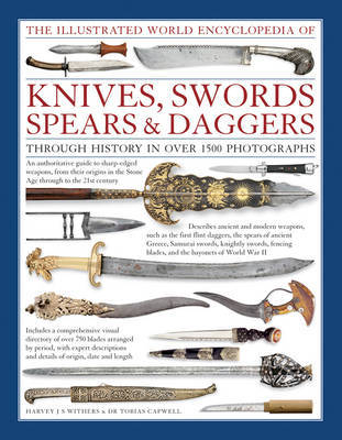 Illustrated World Encyclopedia of Knives, Swords, Spears & Daggers by Harvey J.S Withers