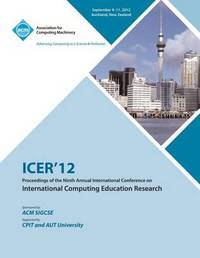 Icer 12 Proceedings of the Ninth Annual International Conference on International Computing Education Research by Icer 12 Conference Committee