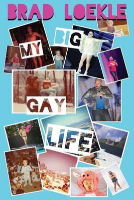 My Big Gay Life by Brad Loekle image