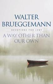 A Way other than Our Own by Walter Brueggemann