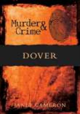Dover Murder & Crime by Janet Cameron