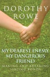My Dearest Enemy, My Dangerous Friend by Dorothy Rowe image