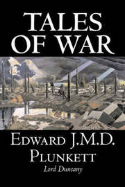 Tales of War by Edward J. M. D. Plunkett, Fiction, Classics, Fantasy, Horror by Edward, J.M.D. Plunkett