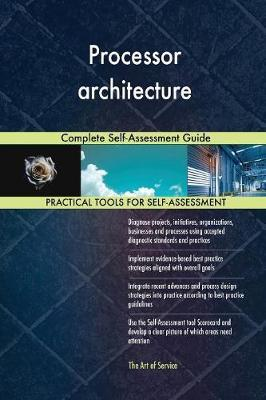 Processor Architecture Complete Self-Assessment Guide by Gerardus Blokdyk image