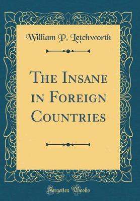 The Insane in Foreign Countries (Classic Reprint) by William P. Letchworth