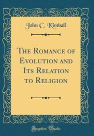The Romance of Evolution and Its Relation to Religion (Classic Reprint) by John C Kimball image