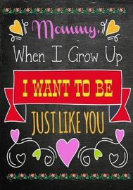 Mommy, When I Grow Up, I Want to Be Like You by Pretty Notebooks