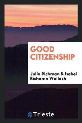 Good Citizenship by Julia Richman